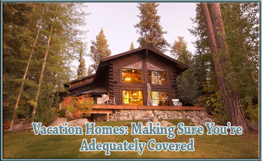 Vacation Homes: Making Sure You're Adequately Covered