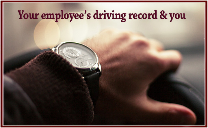 Your employee's driving record & you