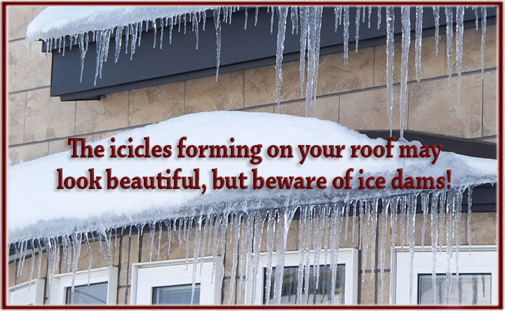 Sometimes beauty is the enemy.  How to prevent ice dams from forming and causing damage to your home.