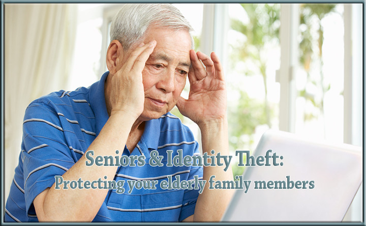 Seniors and Identity Theft: Help For Protecting your Elderly Family Members