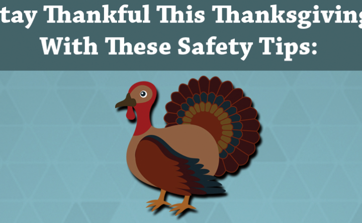Stay Thankful! Some Holiday Tips to Keep Your Thanksgiving Safe.