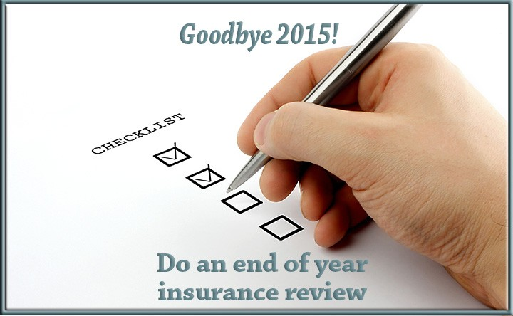 Goodbye 2015!  Make a resolution for a peace filled New Year, do an annual insurance review.