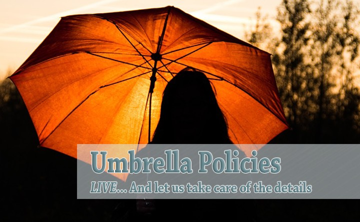 LIVE & let us take care of the details:  Why an Umbrella Policy is important!